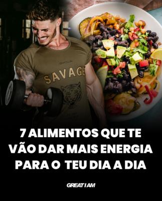 7 alimentos que te vão dar mais energia para o teu dia a dia ↘️ - Great I Am